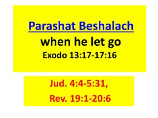 Parashat Beshalach when he let go Exodo  13:17-17:16