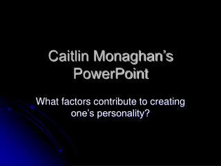 Caitlin Monaghan�s PowerPoint