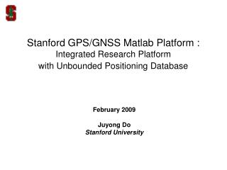 Stanford GPS/GNSS Matlab Platform : Integrated Research Platform  with Unbounded Positioning Database