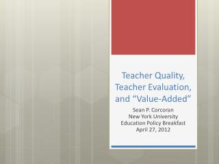 "Teacher Quality, Teacher Evaluation, and ""Value-Added"""