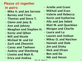 Please sit together    in pairs: Mike A. and Joe  Serruto Barney and  Yiran Thomas and Steve T. Glenn and Joey B. Ann a