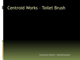 Centroid Works � Toilet Brush 	Literature Search -  Muralimanohar