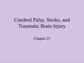 Cerebral Palsy, Stroke, and Traumatic Brain Injury