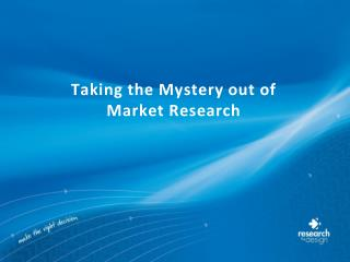 Taking the Mystery out of  Market Research