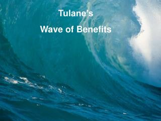 Tulane's  Wave of Benefits