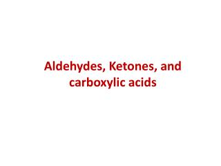 Aldehydes, Ketones, and carboxylic acids