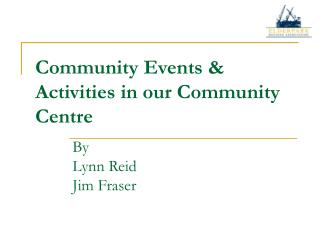 Community Events  Activities in our Community Centre
