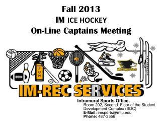 Fall 2013  IM  ICE HOCKEY On-Line Captains Meeting