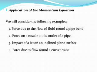 Application of the Momentum Equation We will consider the following examples: 1. Force due to the flow of fluid round