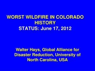WORST WILDFIRE IN COLORADO HISTORY STATUS :  June 17, 2012