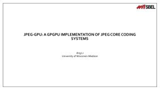 JPEG-GPU: a GPGPU Implementation of JPEG Core Coding Systems