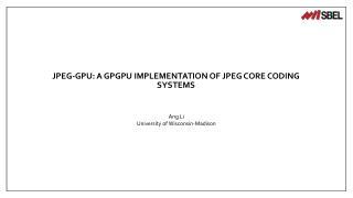 JPEG-GPU: a GPGPU Implementation of JPEG Core Coding Systems