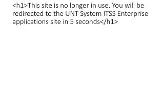 <h1>This site is no longer in use. You will be redirected to the UNT System ITSS Enterprise applications site in 5 seco