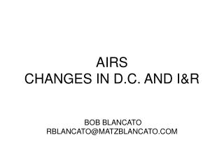 AIRS  CHANGES IN D.C. AND I&R
