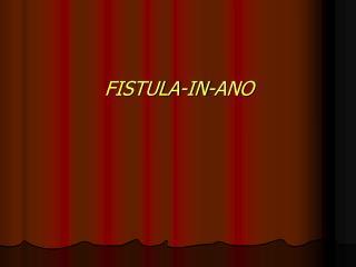 FISTULA-IN-ANO