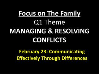 Focus on  T he Family  Q1 Theme MANAGING & RESOLVING CONFLICTS