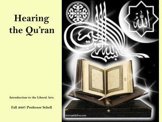 Hearing the Qu'ran Introduction to the Liberal Arts Fall 2007 Professor Schell