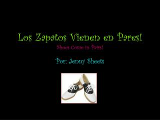 Los Zapatos Vienen en Pares! Shoes Come in Pairs!