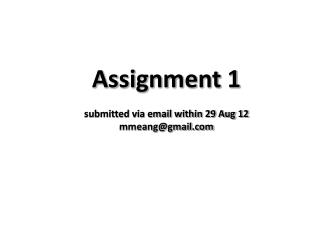 Assignment 1 submitted via email within 29 Aug 12 mmeang@gmail.com