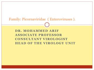 Family: Picornaviridae  ( Enteroviruses ).