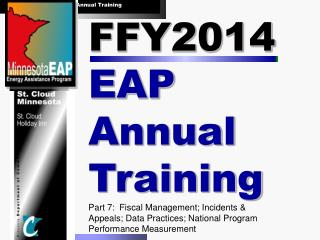 FFY2014  EAP Annual Training Part  7:   Fiscal Management; Incidents & Appeals; Data Practices; National Program Perfor