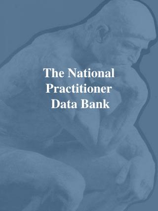 The National Practitioner  Data Bank