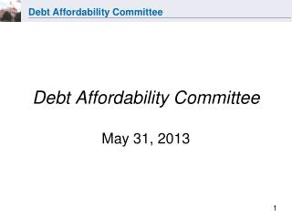 Debt Affordability Committee May 31, 2013