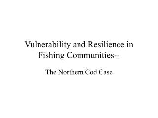 Vulnerability and Resilience in  Fishing Communities--