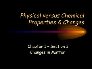 Physical versus Chemical Properties & Changes