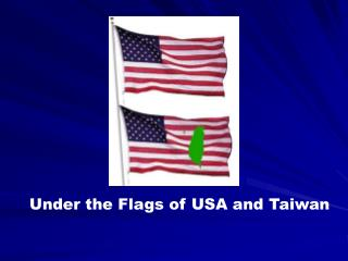Under the Flags of USA and Taiwan