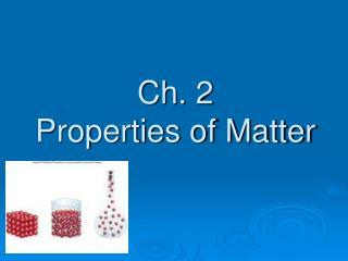 Ch. 2  Properties of Matter
