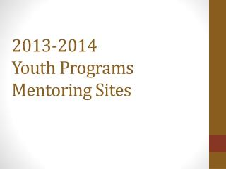 2013-2014  Youth Programs  Mentoring Sites
