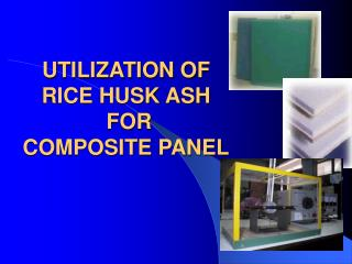 UTILIZATION OF  RICE HUSK ASH  FOR  COMPOSITE PANEL