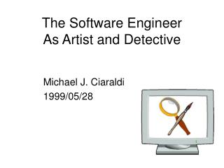 The Software Engineer  As Artist and Detective
