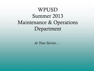 WPUSD Summer 2013 Maintenance & Operations Department