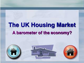 The UK Housing Market A barometer of the economy?