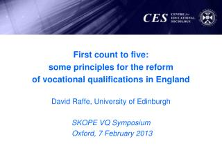 First count to five:  some principles for the reform  of vocational qualifications in England David Raffe, University o