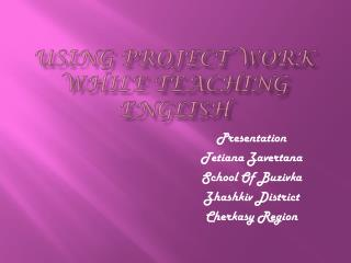 Using Project Work While Teaching English