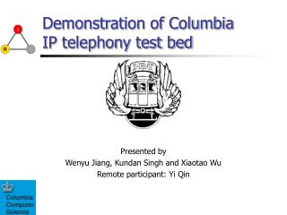 Demonstration of Columbia IP telephony test bed