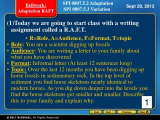 (1)Today we are going to start class with a writing assignment called a R.A.F.T. R=Role, A=Audience, F=Format, T=topic