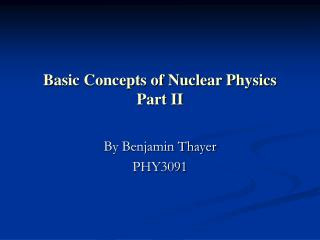 Basic Concepts of Nuclear Physics Part II