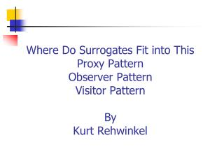 Where Do Surrogates Fit into This Proxy Pattern Observer Pattern Visitor Pattern By Kurt Rehwinkel