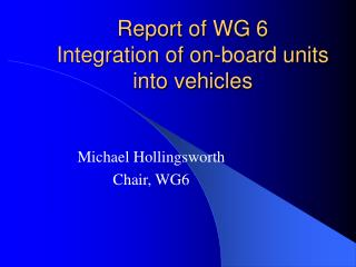 Report of WG 6 Integration of on-board units into vehicles