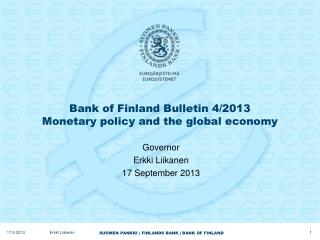 Bank of Finland Bulletin 4/2013 Monetary policy and the global economy