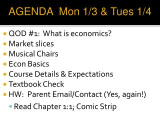 QOD #1:  What is economics? Market slices Musical Chairs Econ Basics Course Details & Expectations Textbook Check HW: