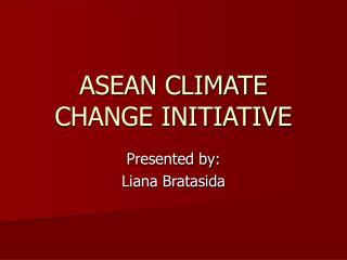 ASEAN CLIMATE CHANGE INITIATIVE