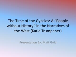 "The Time of the Gypsies: A "" P eople without History"" in the Narratives of the  West (Katie  Trumpener )"