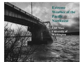 Extreme Weather of the Pacific Northwest Cliff Mass University of Washington