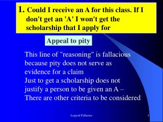 "This line of ""reasoning"" is fallacious  because pity does not serve as  evidence for a claim Just to get a scholarship"