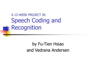 A 12-WEEK PROJECT IN Speech Coding and Recognition